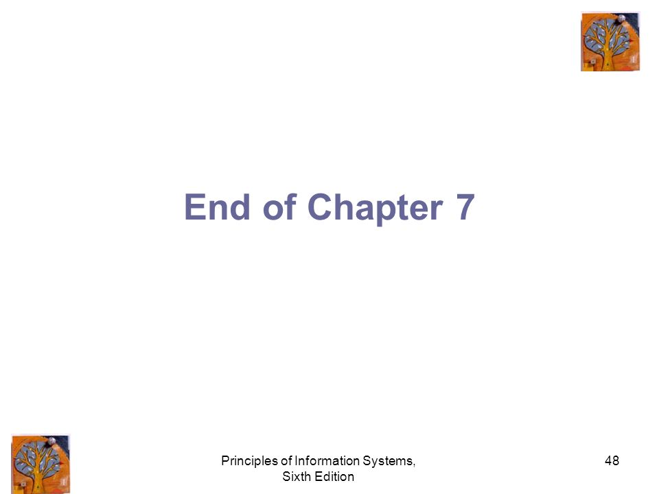 Principles of Information Systems, Sixth Edition 48 End of Chapter 7