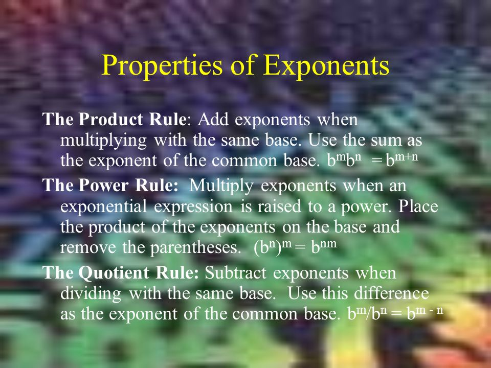 Properties of Exponents The Product Rule: Add exponents when multiplying with the same base.