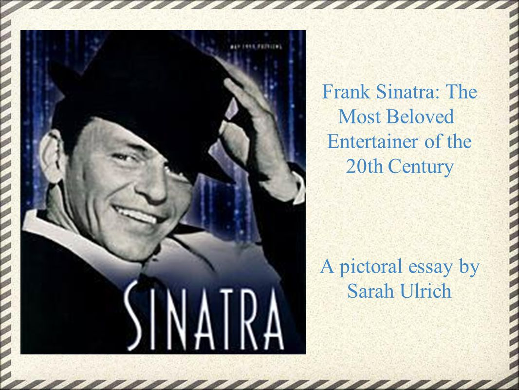 frank sinatra the most beloved entertainer of the th century a 1 frank sinatra the most beloved entertainer of the 20th century a pictoral essay by sarah ulrich