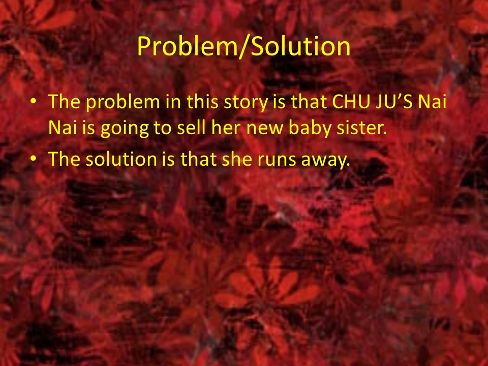 Problem/Solution The problem in this story is that CHU JU'S Nai Nai is going to sell her new baby sister.