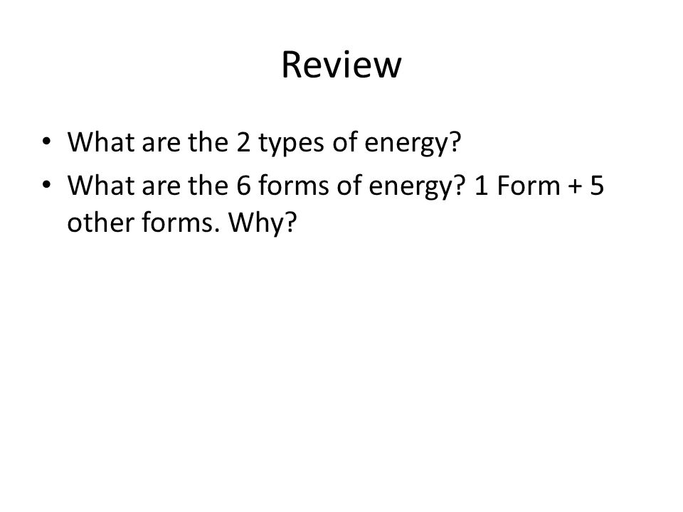 Energy Transformations and Conservation. Review What are the 2 ...