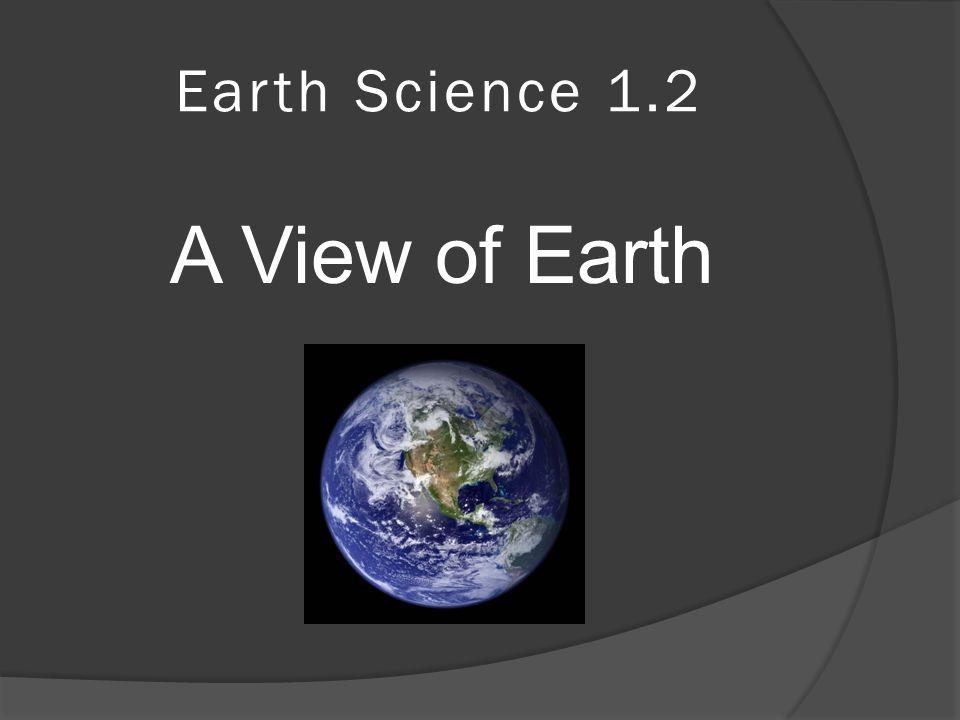 Earth Science 1.2 A View of Earth