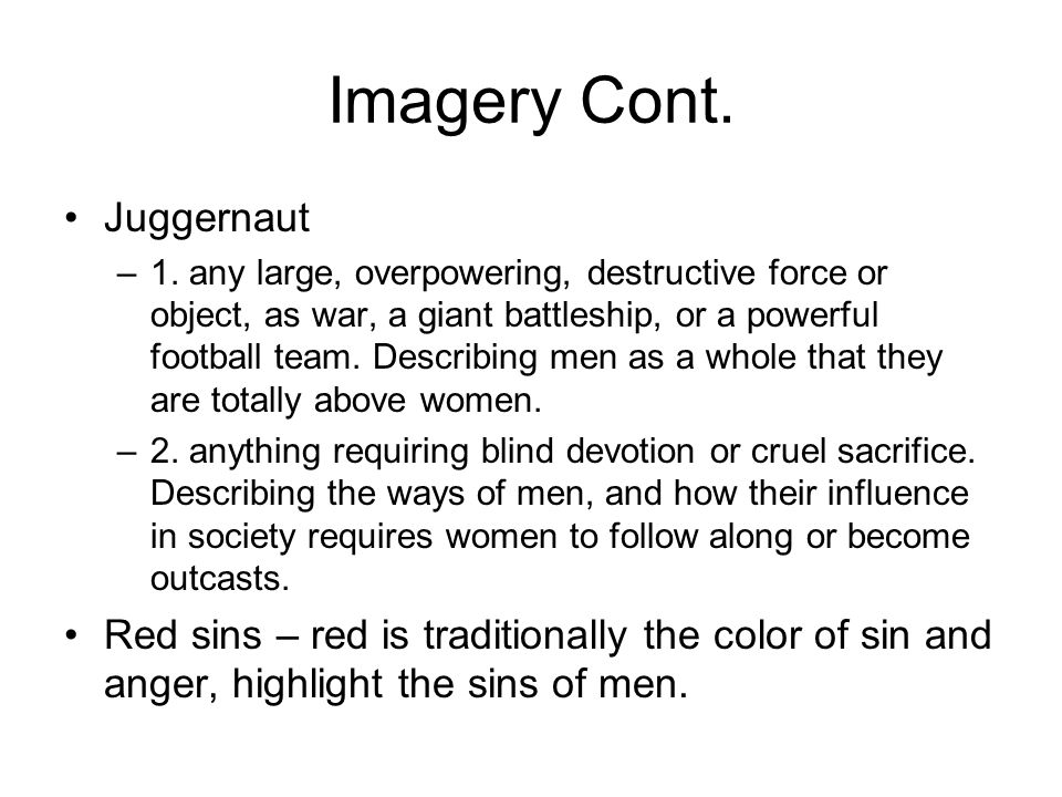 Imagery Cont. Juggernaut –1. any large, overpowering, destructive force or object, as war, a giant battleship, or a powerful football team. Describing