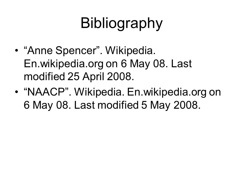 """Bibliography """"Anne Spencer"""". Wikipedia. En.wikipedia.org on 6 May 08. Last modified 25 April 2008. """"NAACP"""". Wikipedia. En.wikipedia.org on 6 May 08. L"""