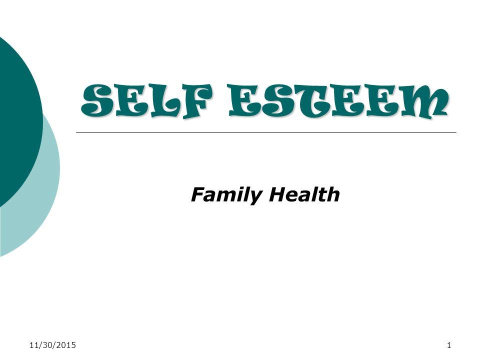 11/30/20151 SELF ESTEEM Family Health