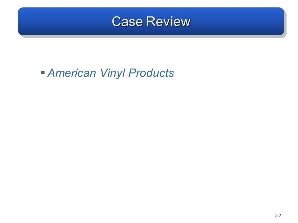 2-2 Case Review  American Vinyl Products