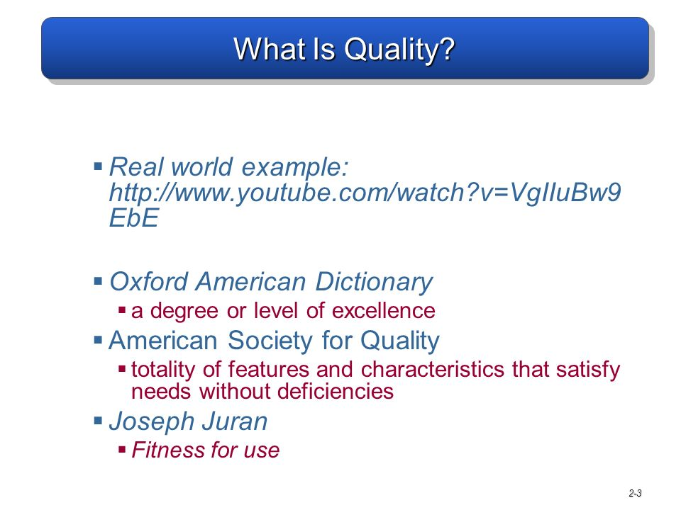 2-3 What Is Quality?  Real world example: http://www.youtube.com/watch?v=VgIIuBw9 EbE  Oxford American Dictionary  a degree or level of excellence