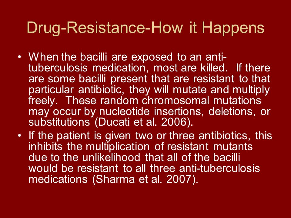 Drug-Resistance-How it Happens When the bacilli are exposed to an anti- tuberculosis medication, most are killed.
