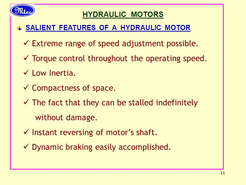 11 HYDRAULIC MOTORS SALIENT FEATURES OF A HYDRAULIC MOTOR Extreme range of speed adjustment possible.
