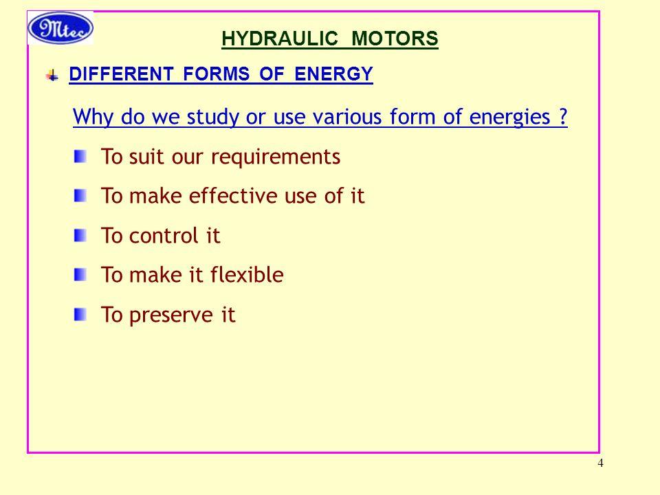 4 HYDRAULIC MOTORS DIFFERENT FORMS OF ENERGY Why do we study or use various form of energies .