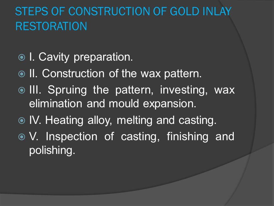 STEPS OF CONSTRUCTION OF GOLD INLAY RESTORATION  I.