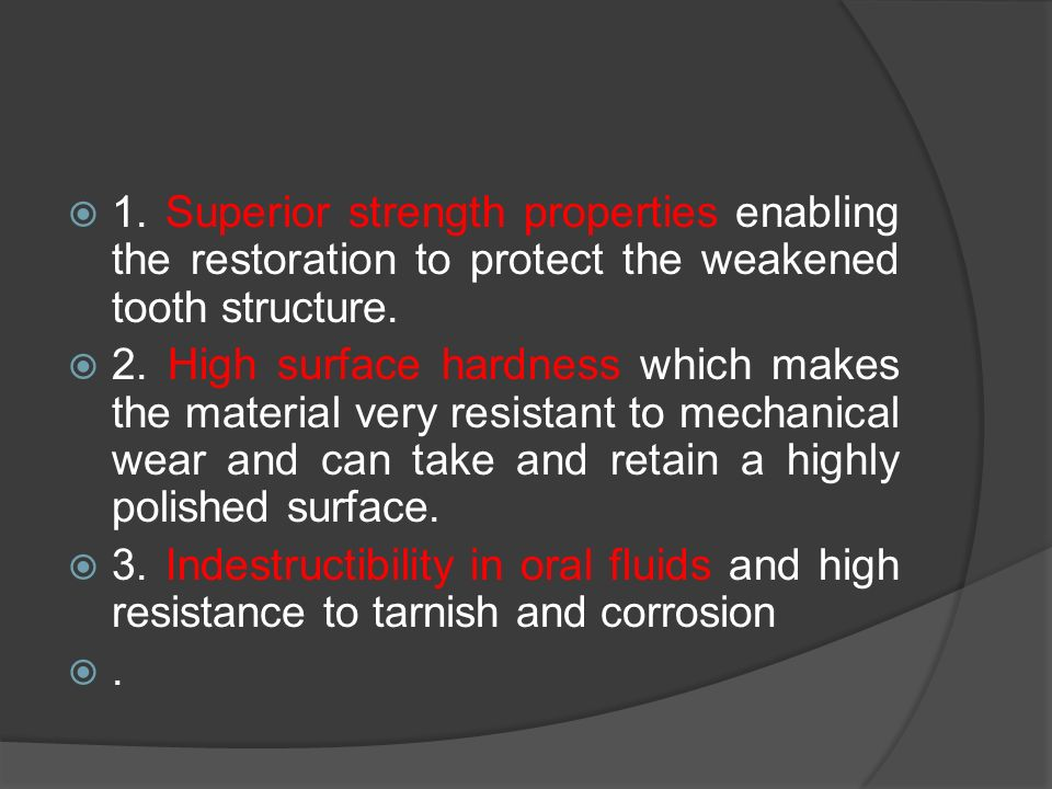  1.Superior strength properties enabling the restoration to protect the weakened tooth structure.
