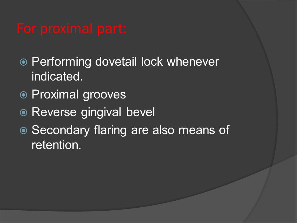 For proximal part:  Performing dovetail lock whenever indicated.