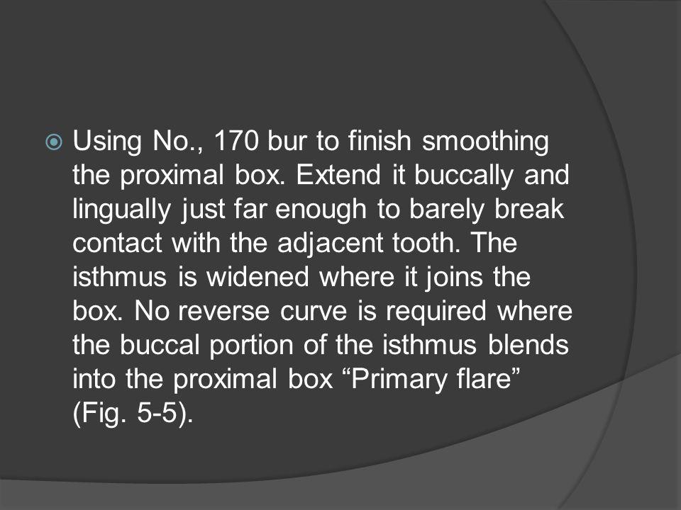  Using No., 170 bur to finish smoothing the proximal box.