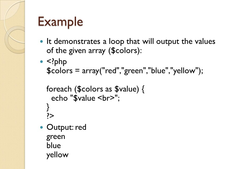 Example It demonstrates a loop that will output the values of the given array ($colors): ; } > Output: red green blue yellow