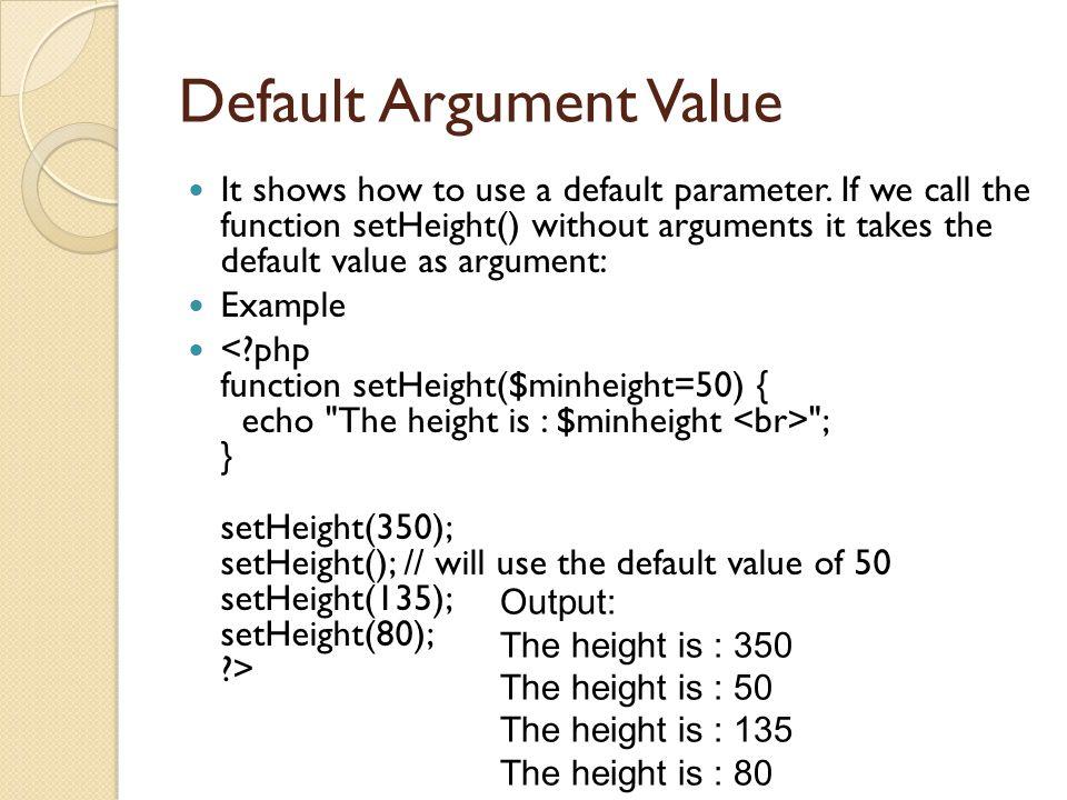 Default Argument Value It shows how to use a default parameter.