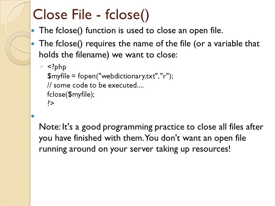 Close File - fclose() The fclose() function is used to close an open file.