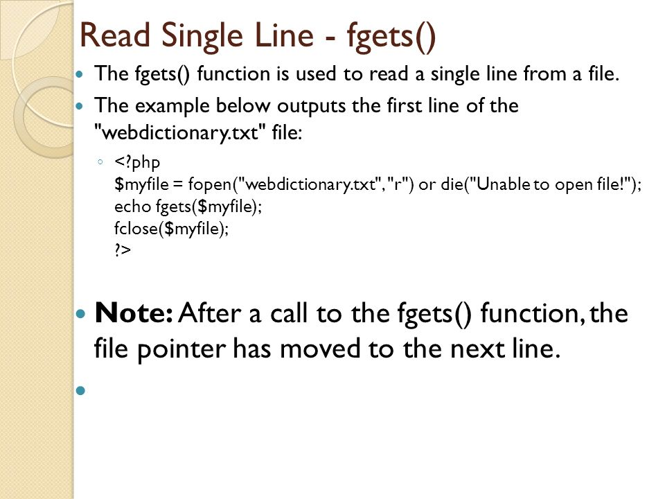 Read Single Line - fgets() The fgets() function is used to read a single line from a file.