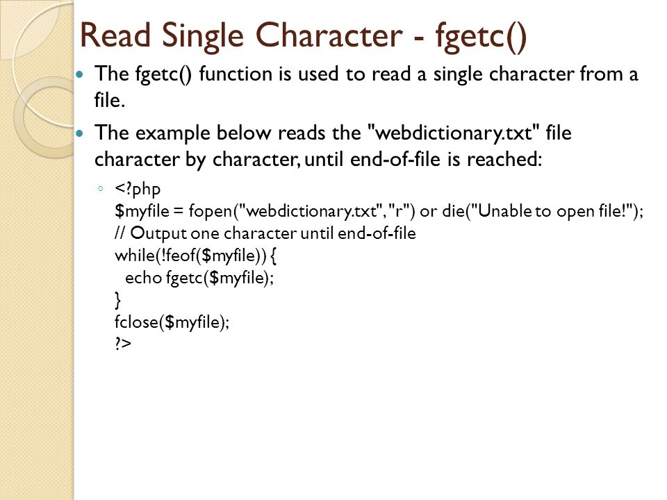 Read Single Character - fgetc() The fgetc() function is used to read a single character from a file.
