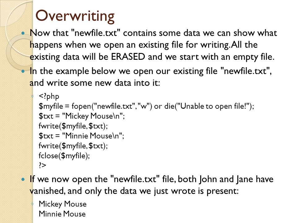 Overwriting Now that newfile.txt contains some data we can show what happens when we open an existing file for writing.