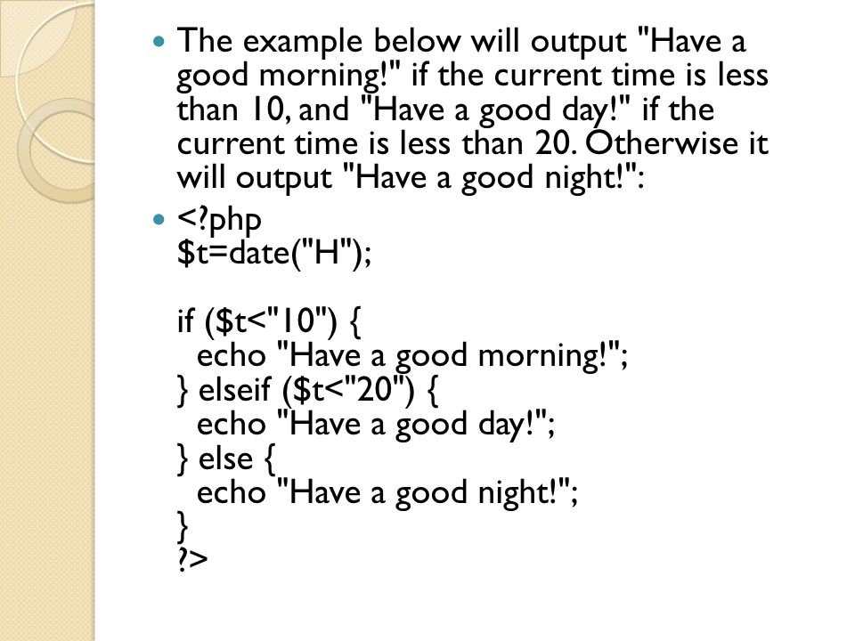 The example below will output Have a good morning! if the current time is less than 10, and Have a good day! if the current time is less than 20.