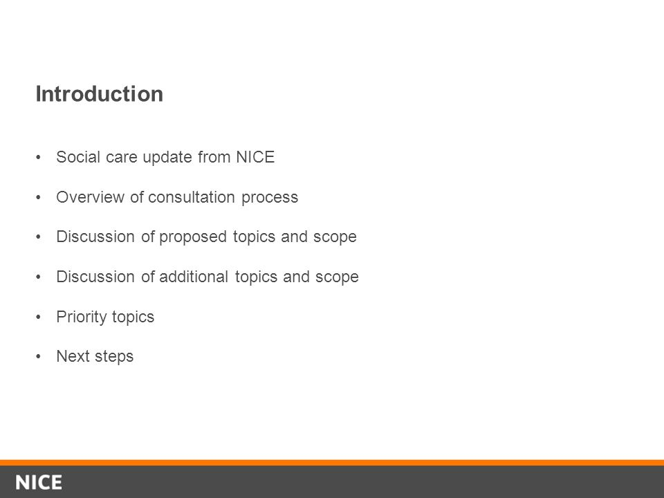 social care topics introduction social care update from  2 introduction social care update from nice overview of consultation process discussion of proposed topics and scope discussion of additional topics and