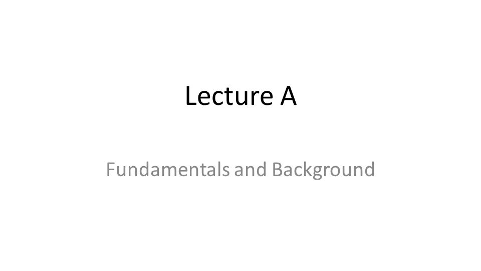 Lecture A Fundamentals and Background