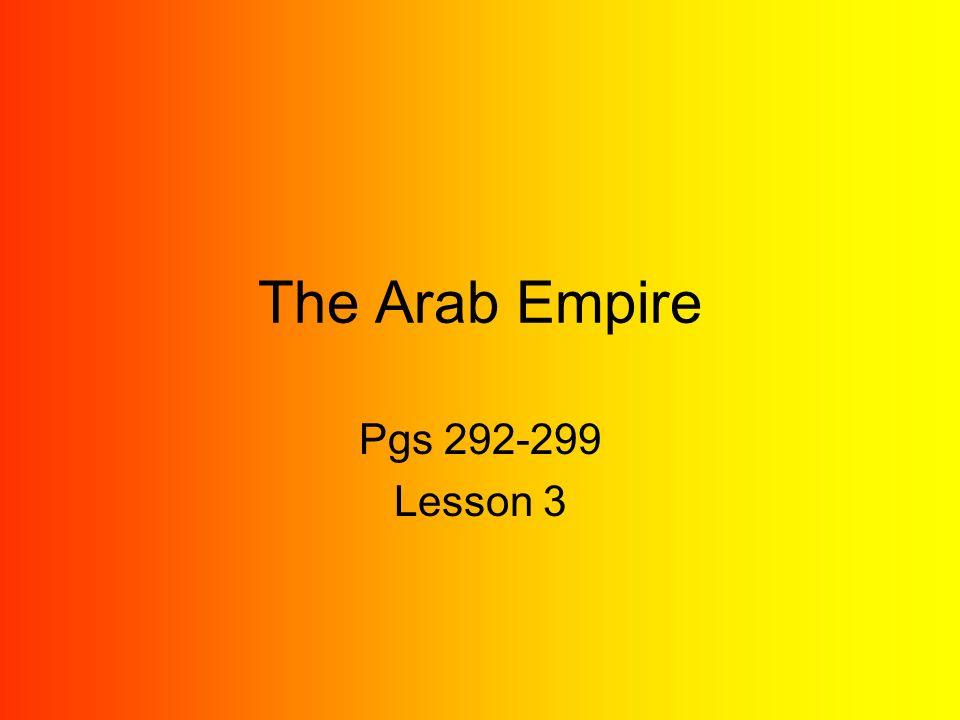 The Arab Empire Pgs 292-299 Lesson 3