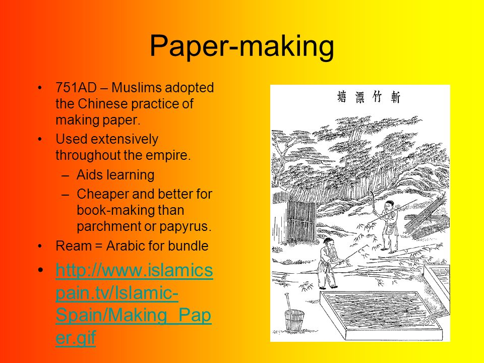 Paper-making 751AD – Muslims adopted the Chinese practice of making paper.