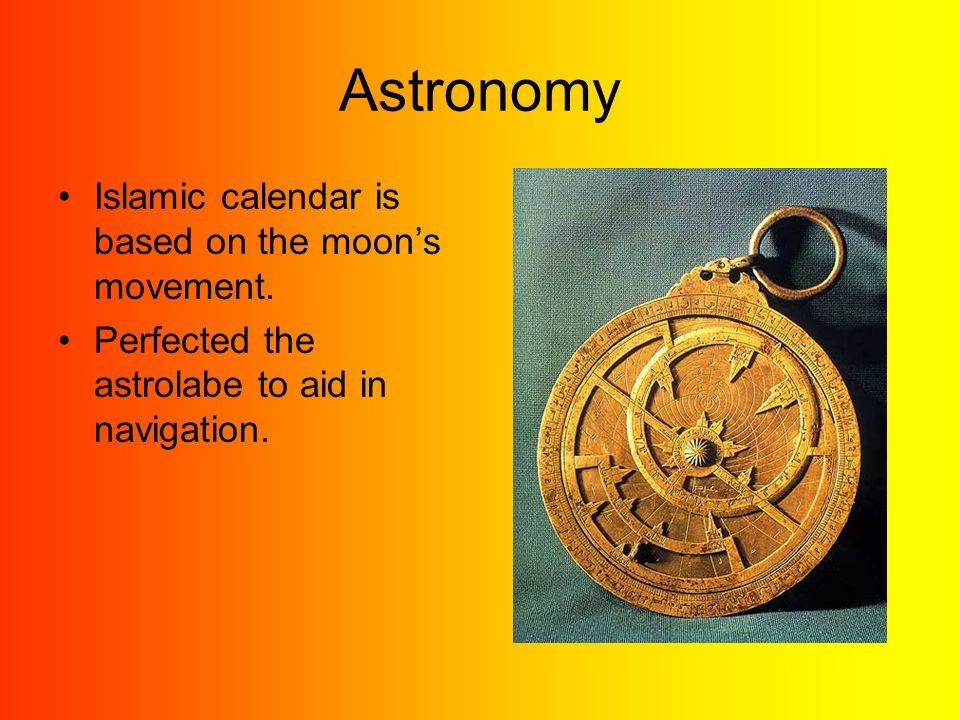 Astronomy Islamic calendar is based on the moon's movement.