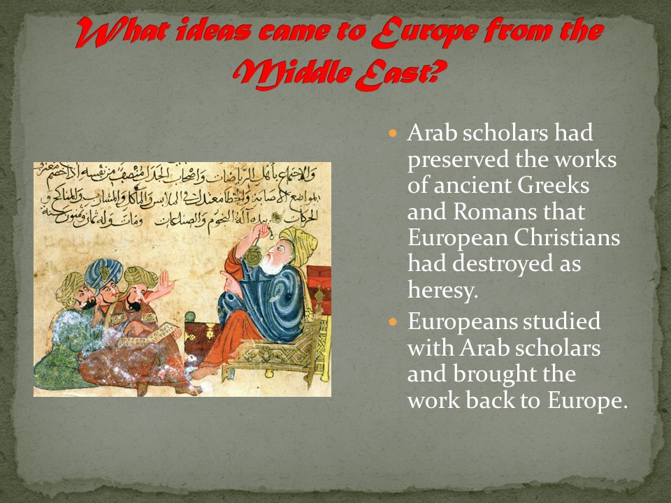 Arab scholars had preserved the works of ancient Greeks and Romans that European Christians had destroyed as heresy.