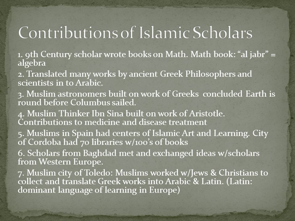 1. 9th Century scholar wrote books on Math. Math book: al jabr = algebra 2.