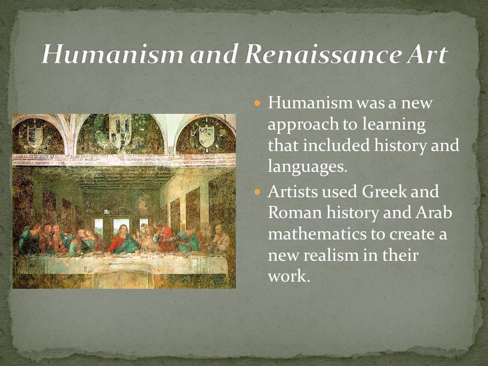 Humanism was a new approach to learning that included history and languages.