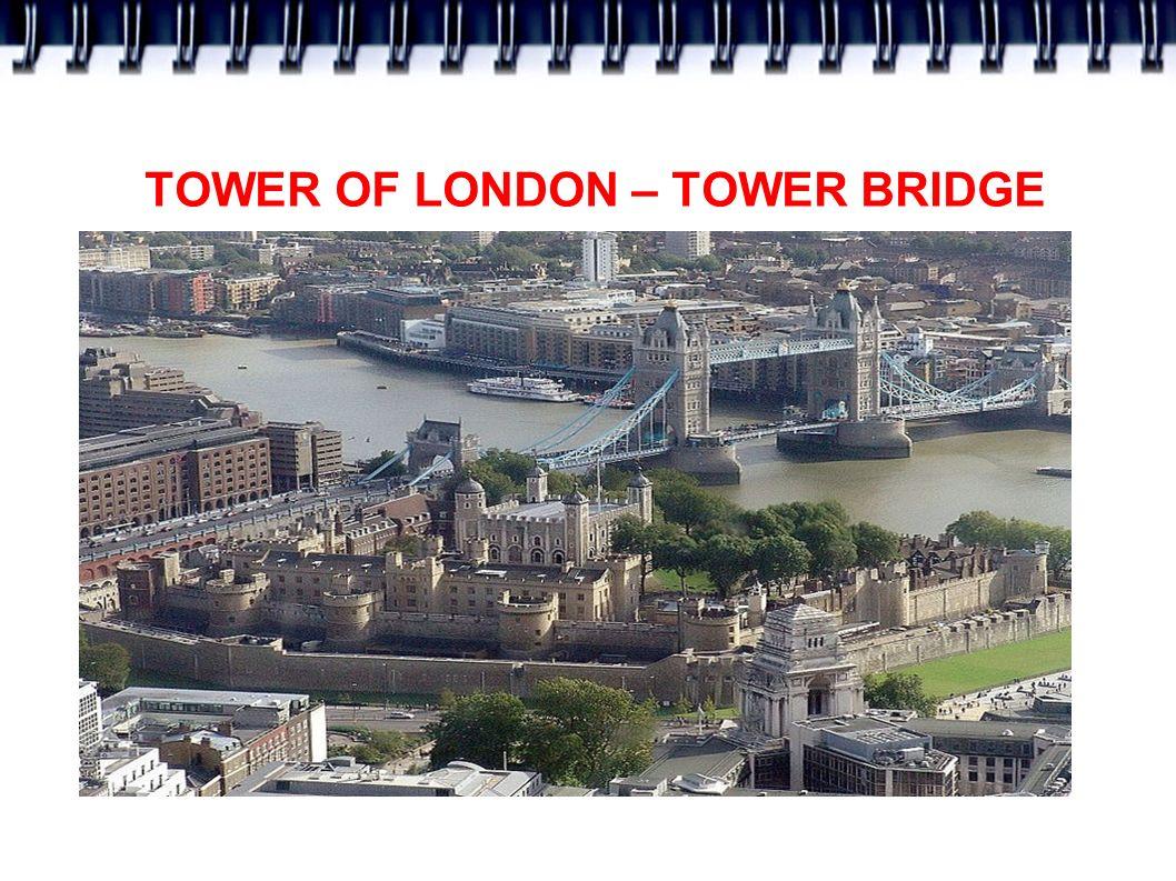 TOWER OF LONDON – TOWER BRIDGE