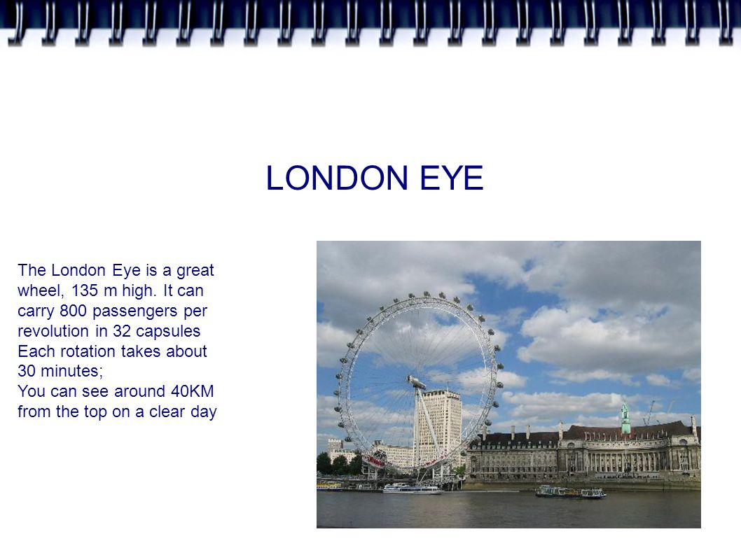 LONDON EYE The London Eye is a great wheel, 135 m high.