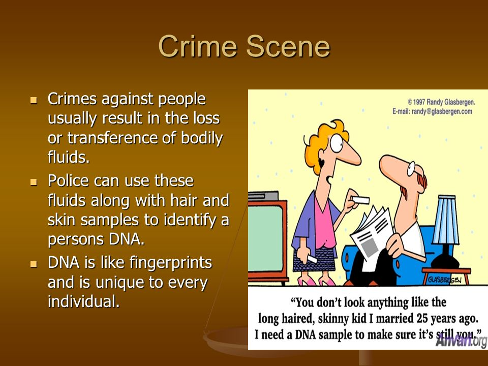 Crime Scene Crimes against people usually result in the loss or transference of bodily fluids.