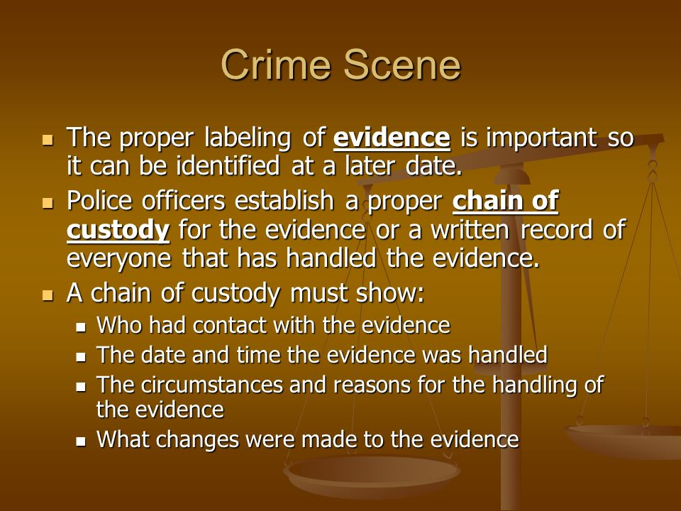 Crime Scene The proper labeling of evidence is important so it can be identified at a later date.