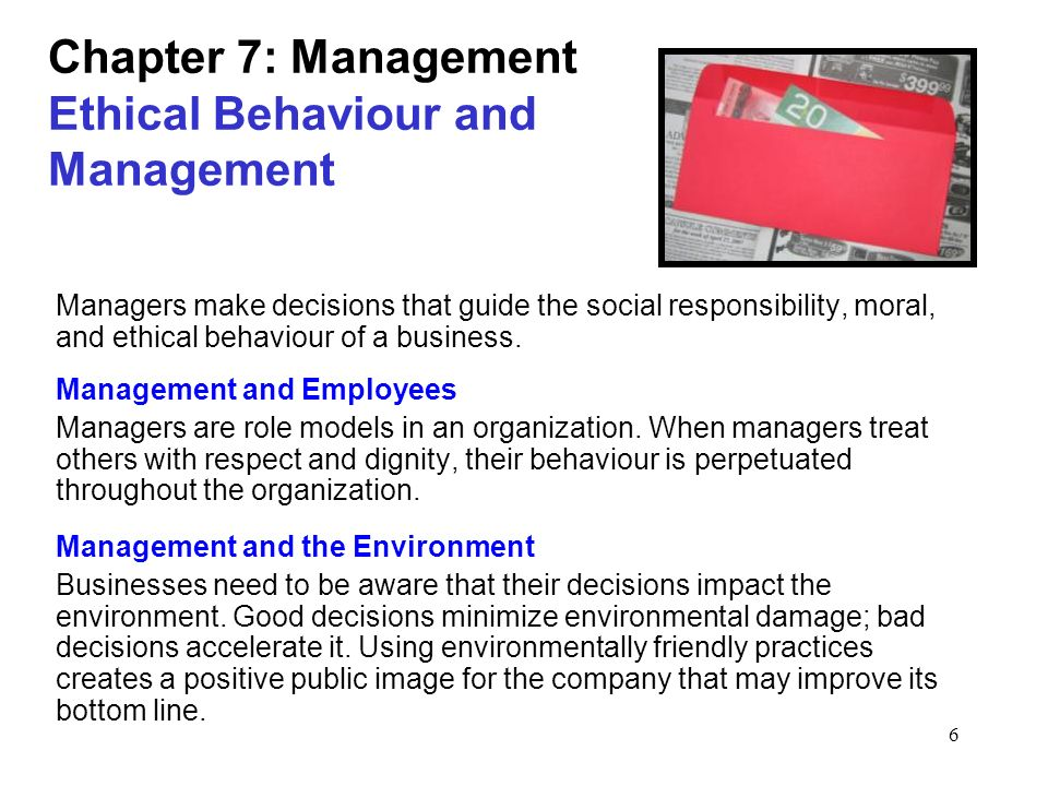 7 Chapter 7: Management Ethical Behaviour and Management Management and the Community Ethical decisions that impact local communities are made on a daily basis by a company's management.