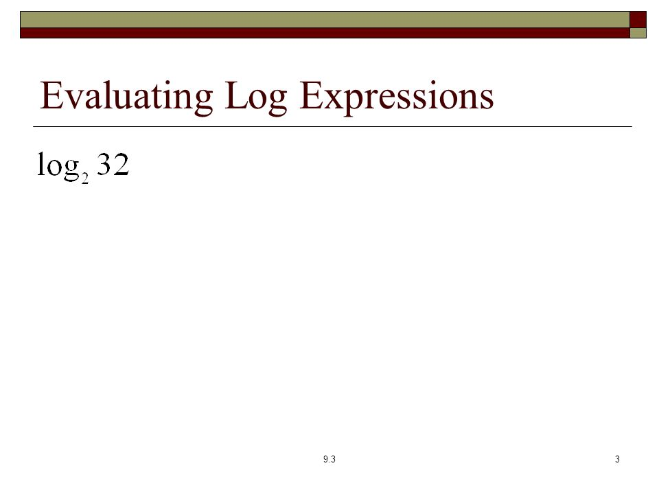 Evaluating Log Expressions 9.33