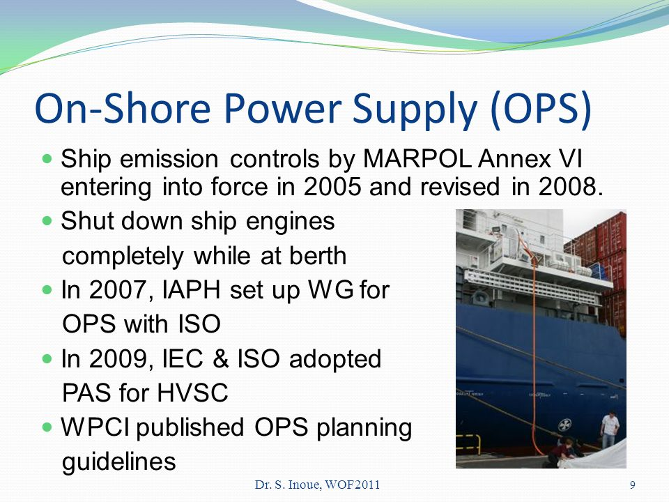 On-Shore Power Supply (OPS) Ship emission controls by MARPOL Annex VI entering into force in 2005 and revised in 2008.