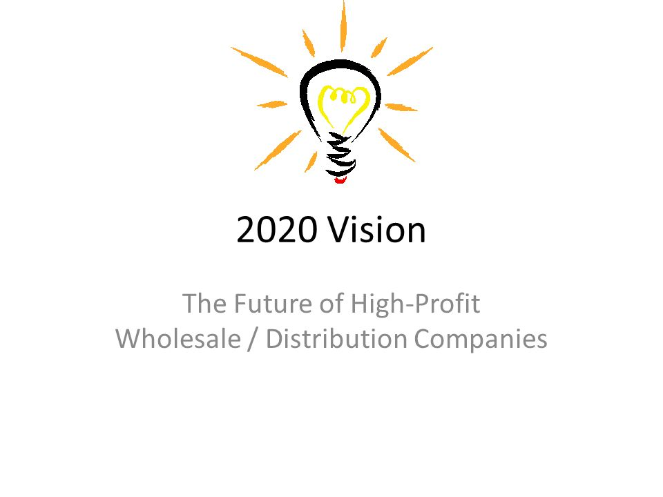 2020 vision the future of high profit wholesale distribution 1 2020 vision the future of high profit wholesale distribution companies malvernweather Images