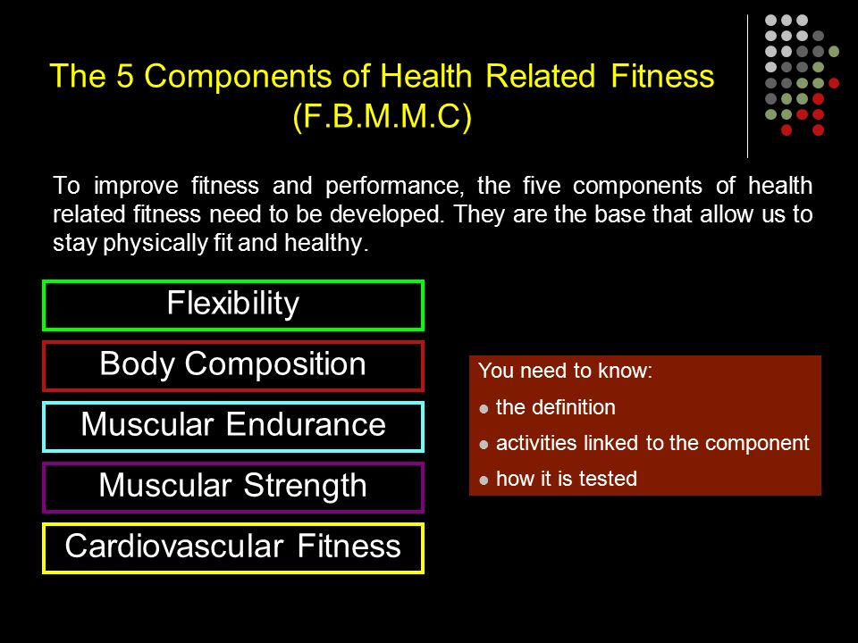The 5 Components of Health Related Fitness (F.B.M.M.C) To improve fitness and performance, the five components of health related fitness need to be developed.