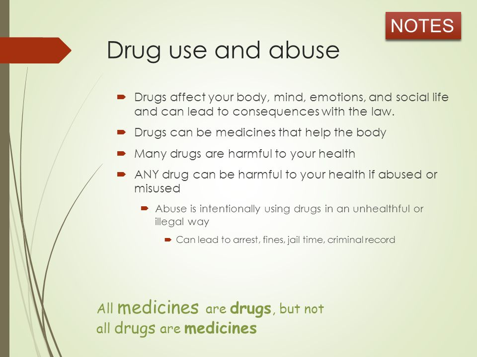 Drug use and abuse  Drugs affect your body, mind, emotions, and social life and can lead to consequences with the law.