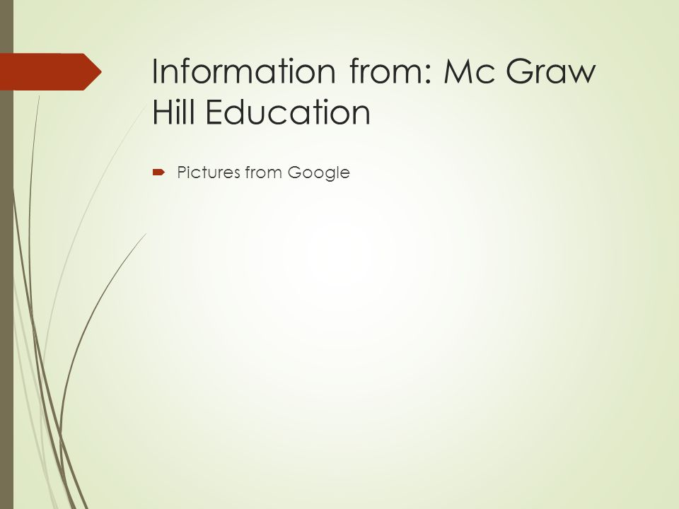 Information from: Mc Graw Hill Education  Pictures from Google