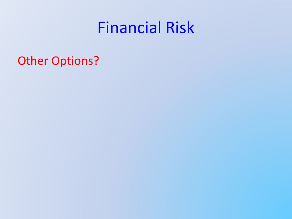 Financial Risk Other Options?