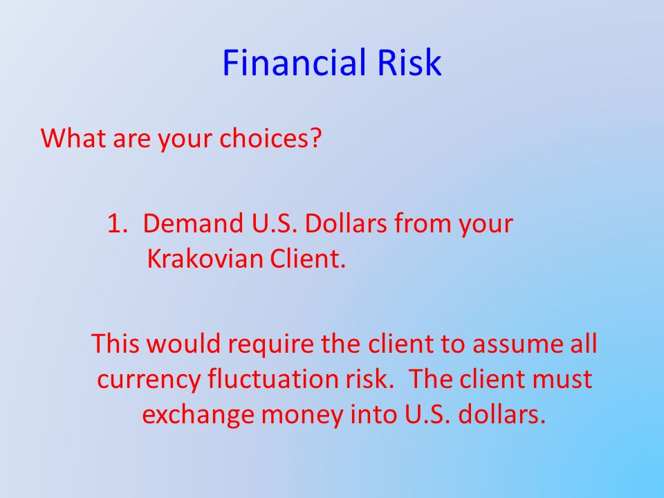 Financial Risk What are your choices. 1. Demand U.S.