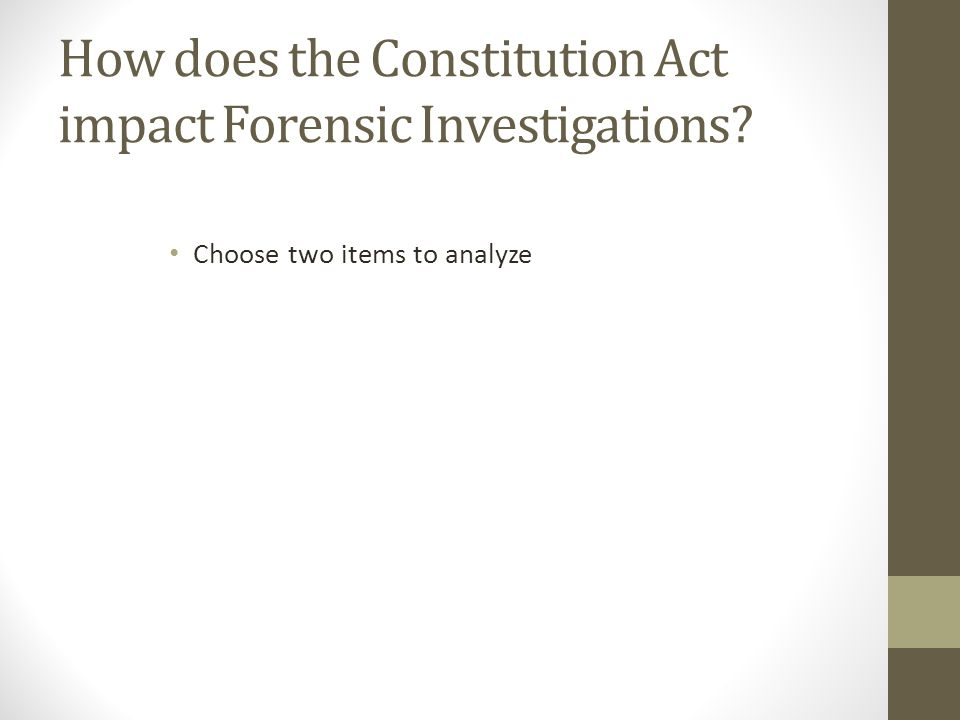 How does the Constitution Act impact Forensic Investigations Choose two items to analyze