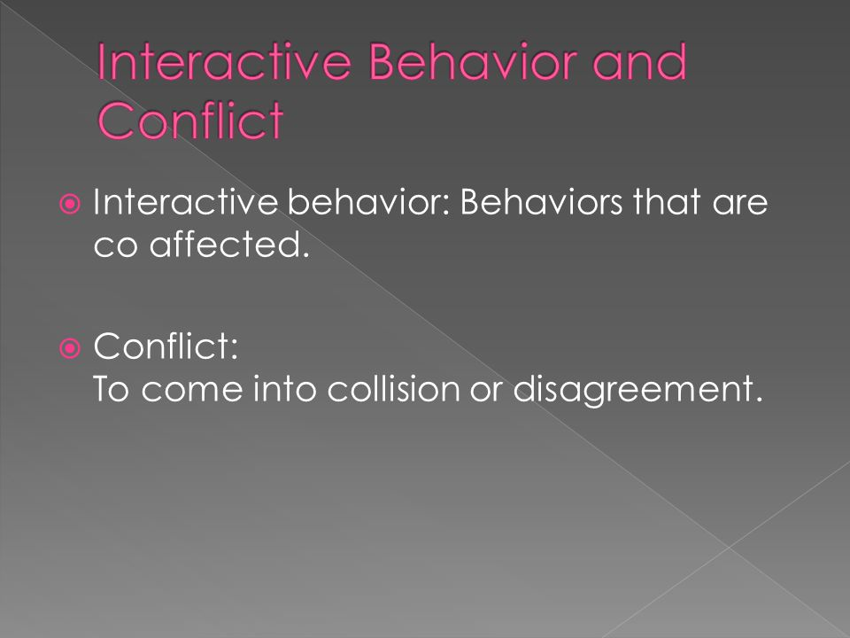  Interactive behavior: Behaviors that are co affected.