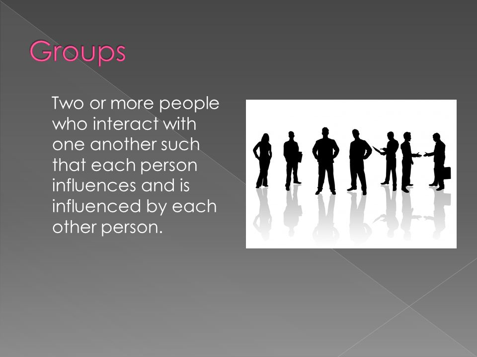 Two or more people who interact with one another such that each person influences and is influenced by each other person.