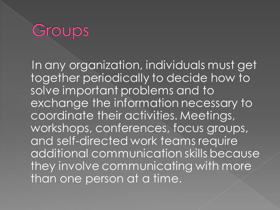 In any organization, individuals must get together periodically to decide how to solve important problems and to exchange the information necessary to coordinate their activities.